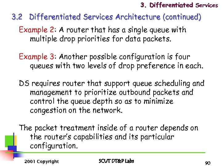3. Differentiated Services 3. 2 Differentiated Services Architecture (continued) Example 2: A router that