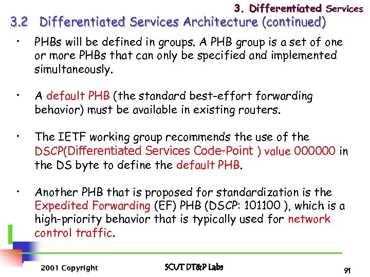 3. Differentiated Services 3. 2 Differentiated Services Architecture (continued) • PHBs will be defined
