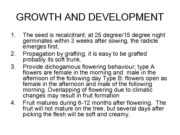 GROWTH AND DEVELOPMENT 1. 2. 3. 4. The seed is recalcitrant; at 25 degree/15