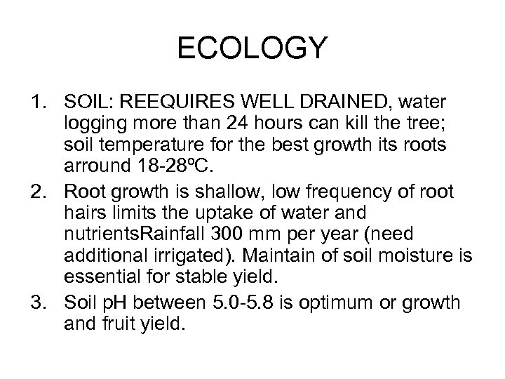 ECOLOGY 1. SOIL: REEQUIRES WELL DRAINED, water logging more than 24 hours can kill