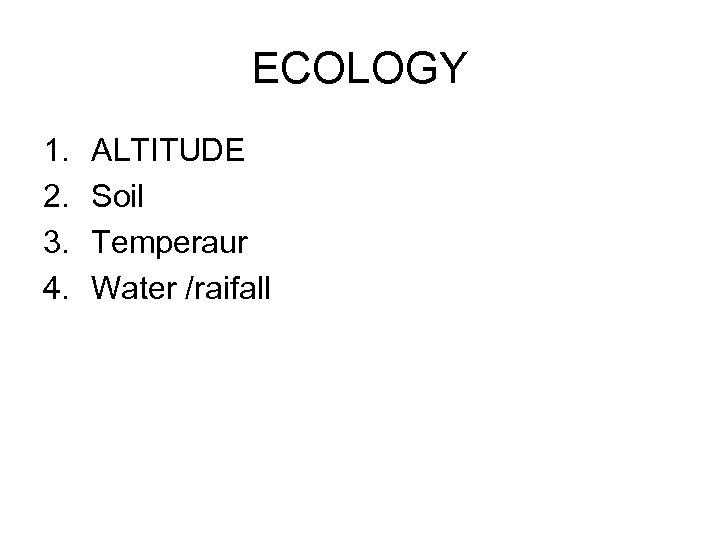 ECOLOGY 1. 2. 3. 4. ALTITUDE Soil Temperaur Water /raifall