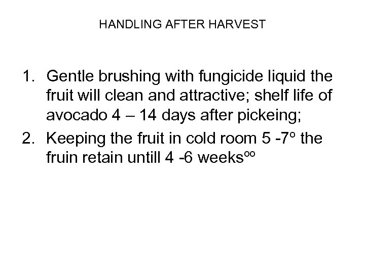 HANDLING AFTER HARVEST 1. Gentle brushing with fungicide liquid the fruit will clean and