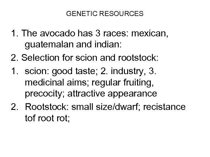 GENETIC RESOURCES 1. The avocado has 3 races: mexican, guatemalan and indian: 2. Selection