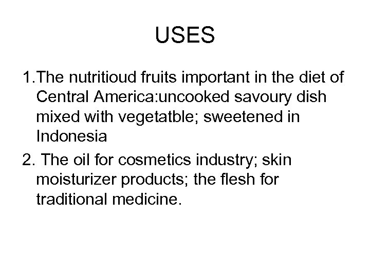 USES 1. The nutritioud fruits important in the diet of Central America: uncooked savoury