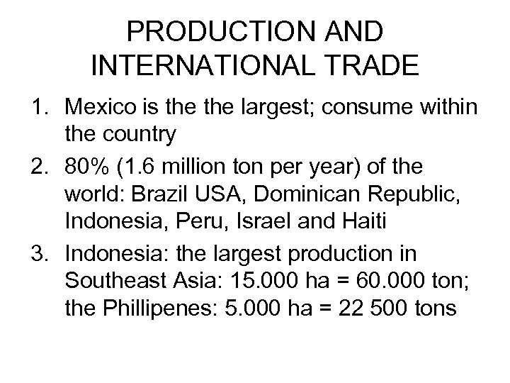 PRODUCTION AND INTERNATIONAL TRADE 1. Mexico is the largest; consume within the country 2.