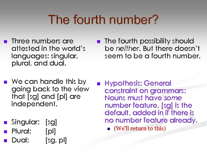 The fourth number? n Three numbers are attested in the world's languages: singular, plural,