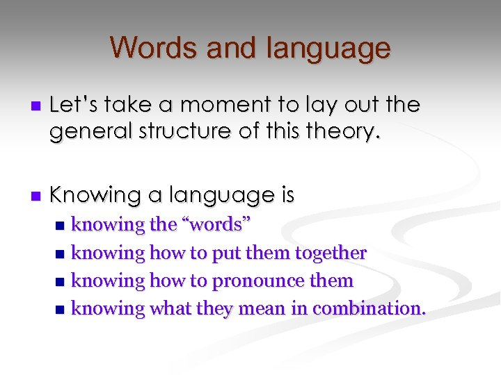 Words and language n Let's take a moment to lay out the general structure