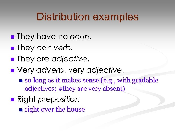 Distribution examples They have no noun. n They can verb. n They are adjective.