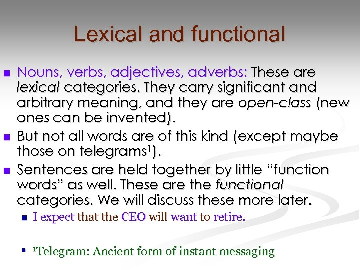 Lexical and functional n n n Nouns, verbs, adjectives, adverbs: These are lexical categories.