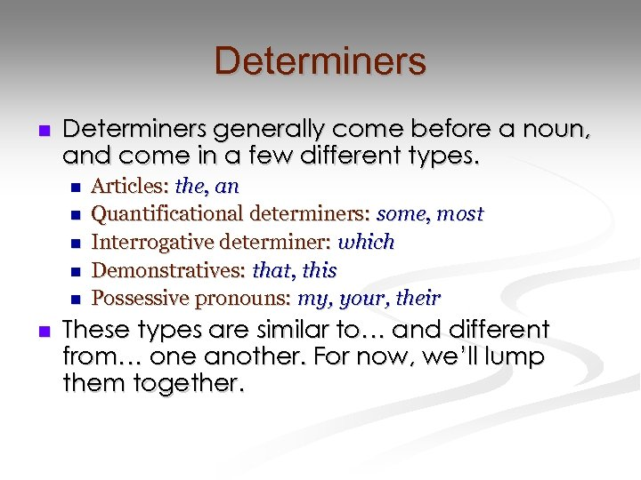 Determiners n Determiners generally come before a noun, and come in a few different