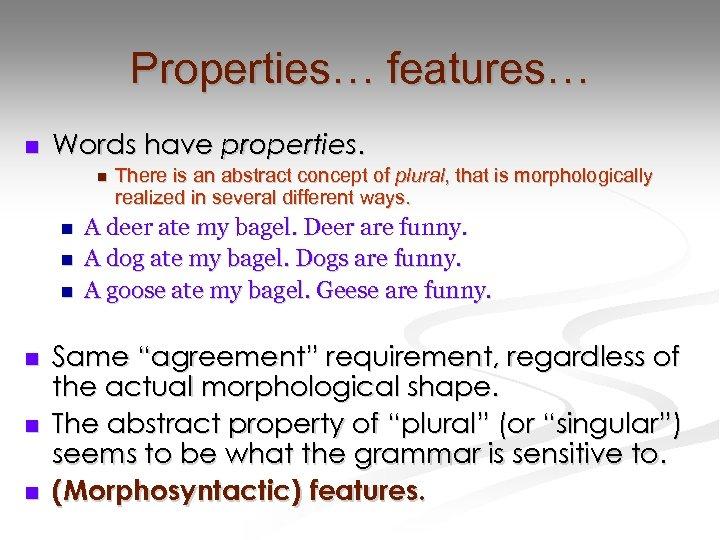 Properties… features… n Words have properties. n n n n There is an abstract