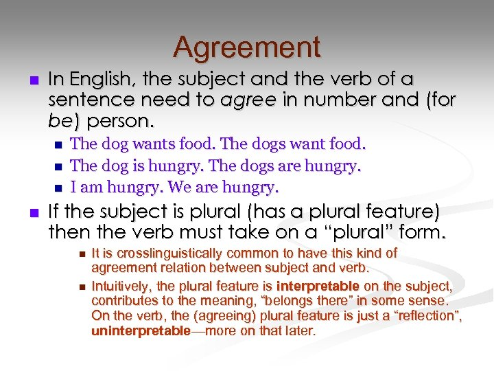 Agreement n In English, the subject and the verb of a sentence need to