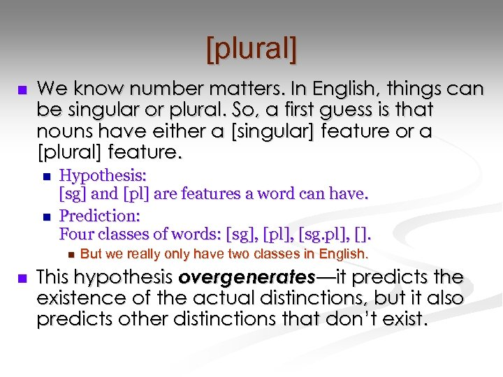 [plural] n We know number matters. In English, things can be singular or plural.