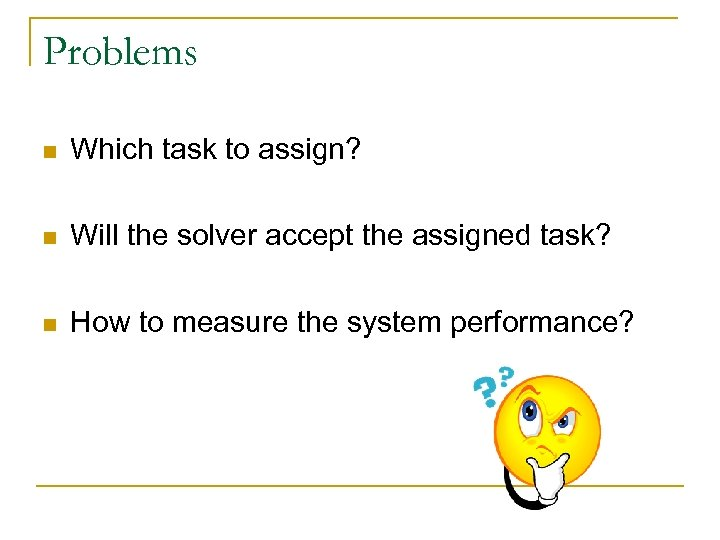 Problems n Which task to assign? n Will the solver accept the assigned task?