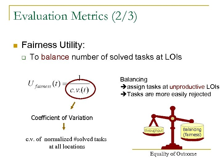 Evaluation Metrics (2/3) n Fairness Utility: q To balance number of solved tasks at