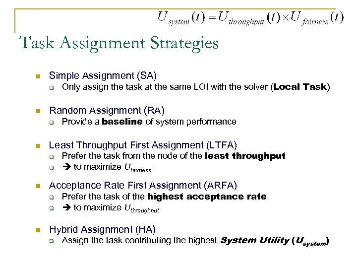 Task Assignment Strategies n Simple Assignment (SA) q n Random Assignment (RA) q n