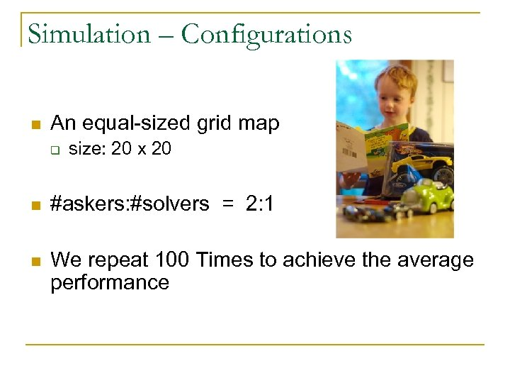 Simulation – Configurations n An equal-sized grid map q size: 20 x 20 n