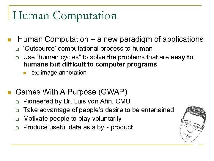 Human Computation n Human Computation – a new paradigm of applications q q 'Outsource'