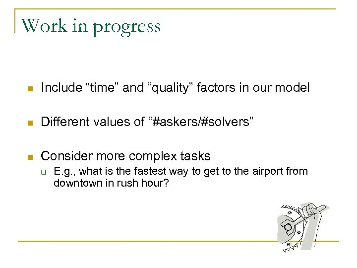 """Work in progress n Include """"time"""" and """"quality"""" factors in our model n Different"""