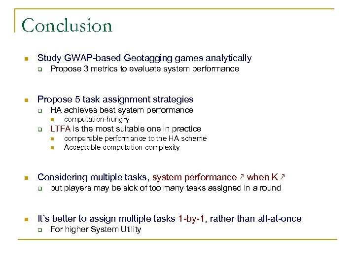 Conclusion n Study GWAP-based Geotagging games analytically q n Propose 3 metrics to evaluate