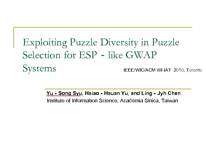 Exploiting Puzzle Diversity in Puzzle Selection for ESP‐like GWAP Systems IEEE/WIC/ACM WI-IAT 2010, Toronto