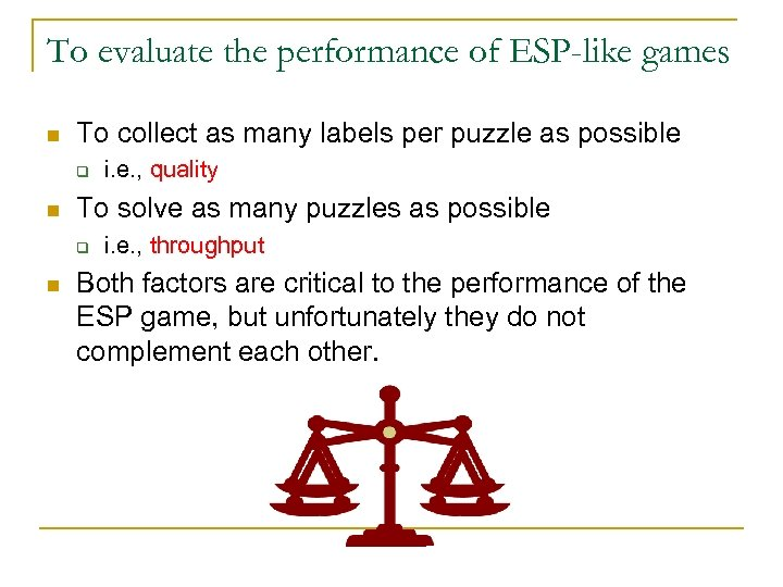To evaluate the performance of ESP-like games n To collect as many labels per