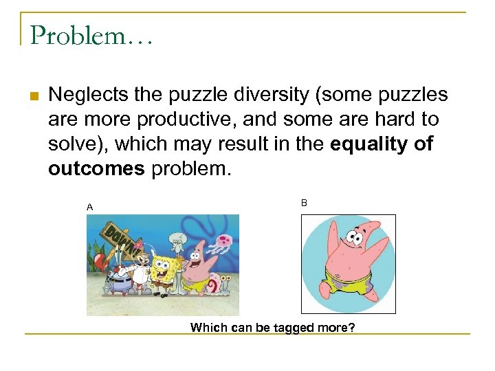 Problem… n Neglects the puzzle diversity (some puzzles are more productive, and some are