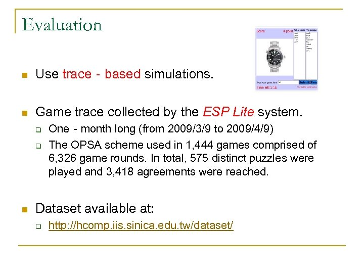 Evaluation n Use trace‐based simulations. n Game trace collected by the ESP Lite system.