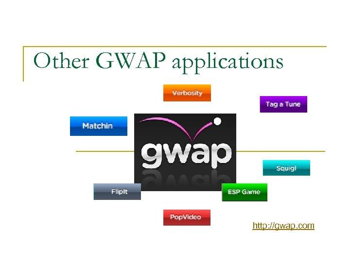 Other GWAP applications http: //gwap. com