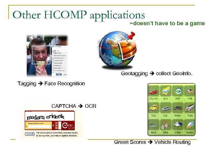Other HCOMP applications ~doesn't have to be a game Geotagging collect Geo. Info. Tagging