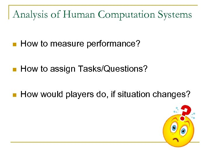 Analysis of Human Computation Systems n How to measure performance? n How to assign