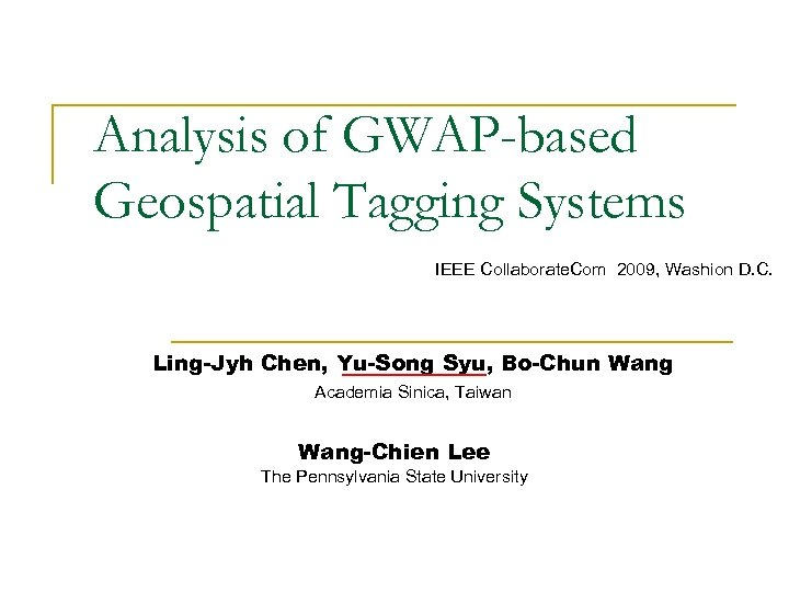 Analysis of GWAP-based Geospatial Tagging Systems IEEE Collaborate. Com 2009, Washion D. C. Ling-Jyh