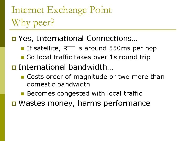 Internet Exchange Point Why peer? p Yes, International Connections… n n p International bandwidth…