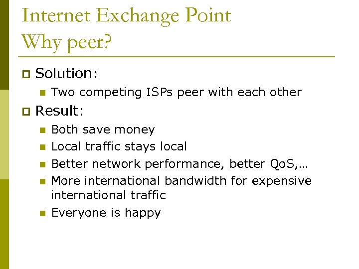Internet Exchange Point Why peer? p Solution: n p Two competing ISPs peer with