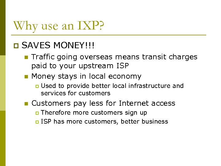 Why use an IXP? p SAVES MONEY!!! n n Traffic going overseas means transit