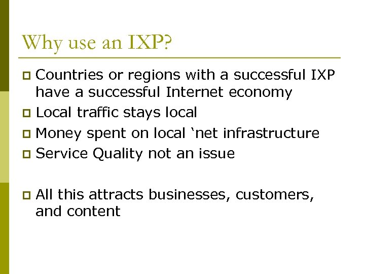 Why use an IXP? Countries or regions with a successful IXP have a successful