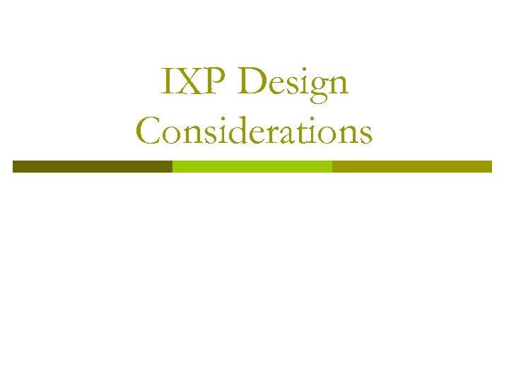 IXP Design Considerations