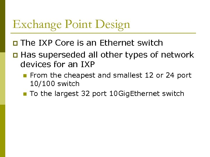Exchange Point Design The IXP Core is an Ethernet switch p Has superseded all