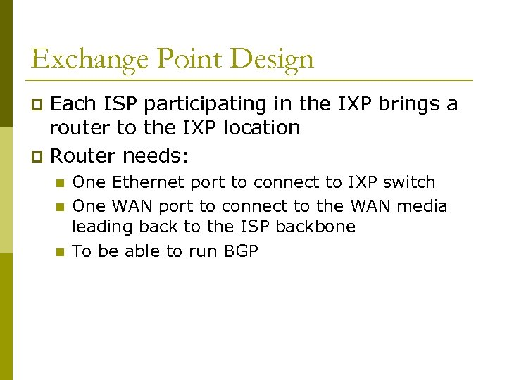 Exchange Point Design Each ISP participating in the IXP brings a router to the