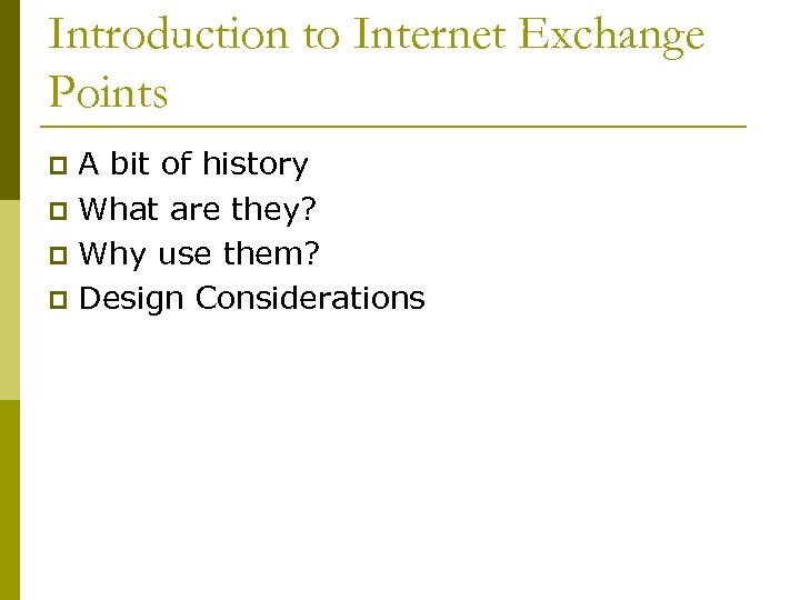 Introduction to Internet Exchange Points A bit of history p What are they? p