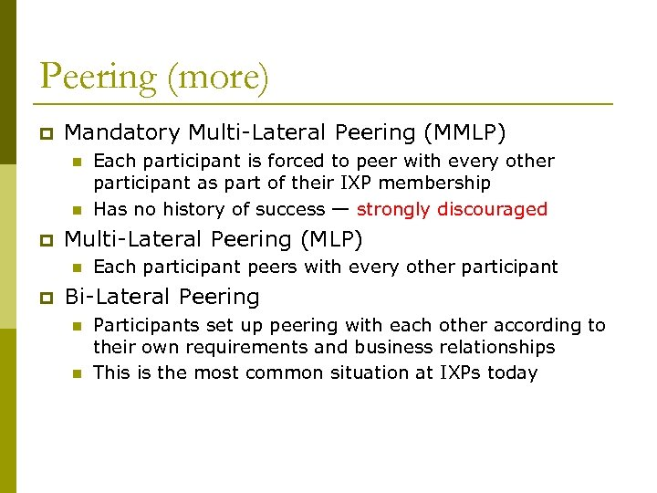 Peering (more) p Mandatory Multi-Lateral Peering (MMLP) n n p Multi-Lateral Peering (MLP) n