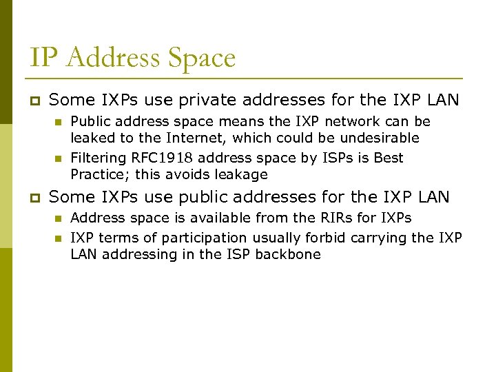 IP Address Space p Some IXPs use private addresses for the IXP LAN n