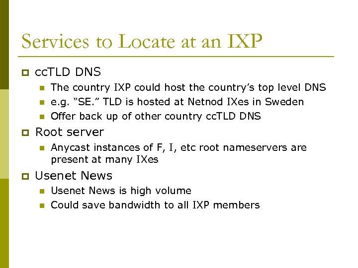 Services to Locate at an IXP p cc. TLD DNS n n n p
