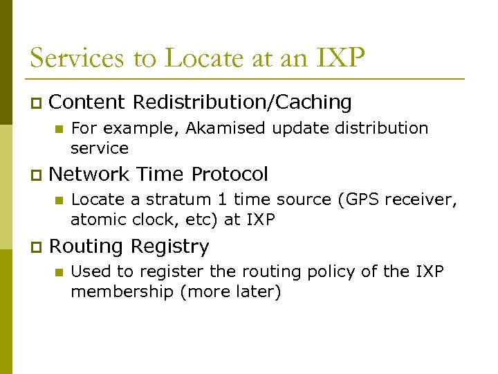 Services to Locate at an IXP p Content Redistribution/Caching n p Network Time Protocol