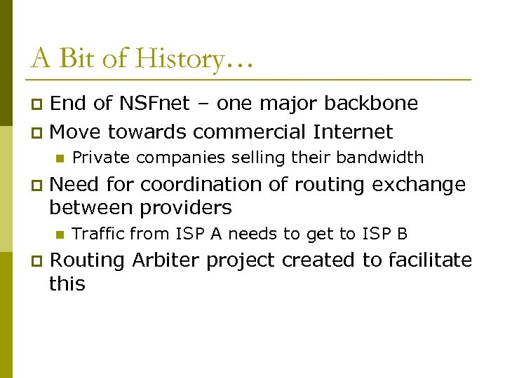 A Bit of History… End of NSFnet – one major backbone p Move towards