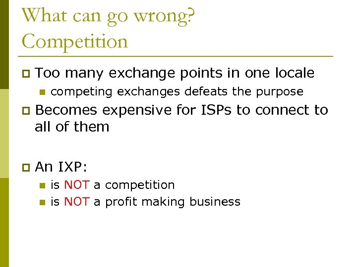 What can go wrong? Competition p Too many exchange points in one locale n
