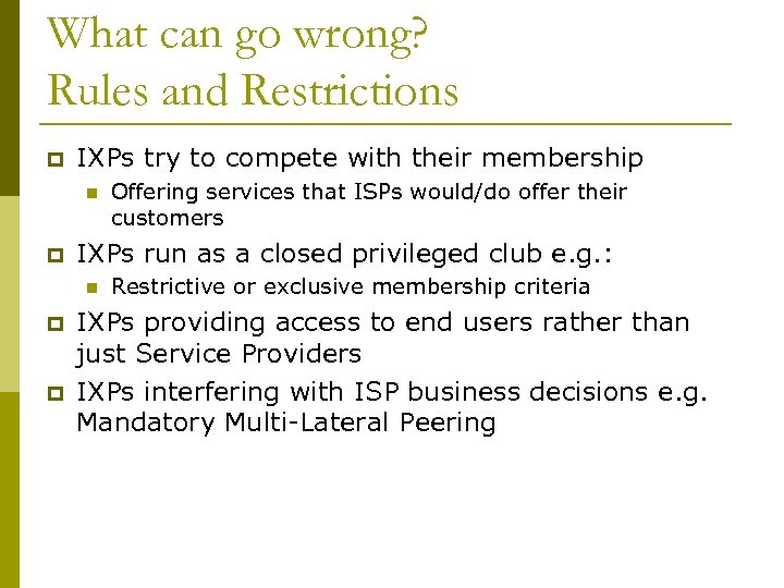 What can go wrong? Rules and Restrictions p IXPs try to compete with their
