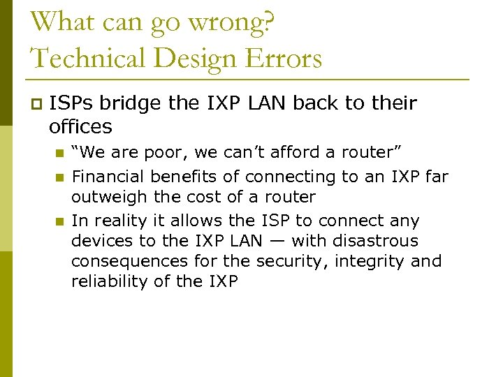What can go wrong? Technical Design Errors p ISPs bridge the IXP LAN back