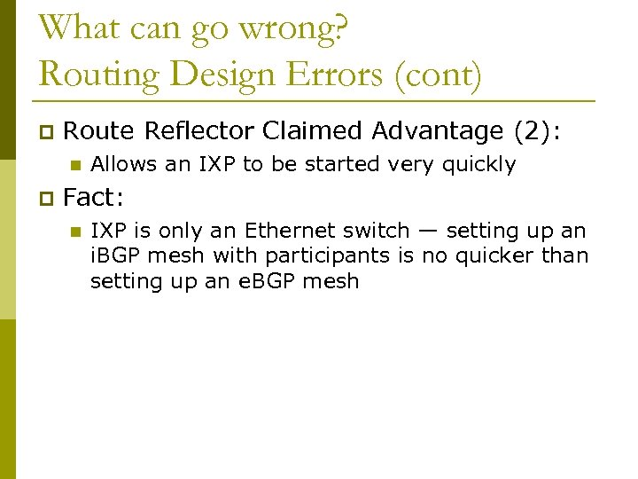 What can go wrong? Routing Design Errors (cont) p Route Reflector Claimed Advantage (2):