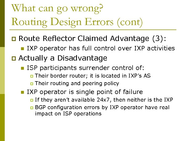 What can go wrong? Routing Design Errors (cont) p Route Reflector Claimed Advantage (3):